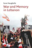 War and Memory in Lebanon (Cambridge Middle East Studies)