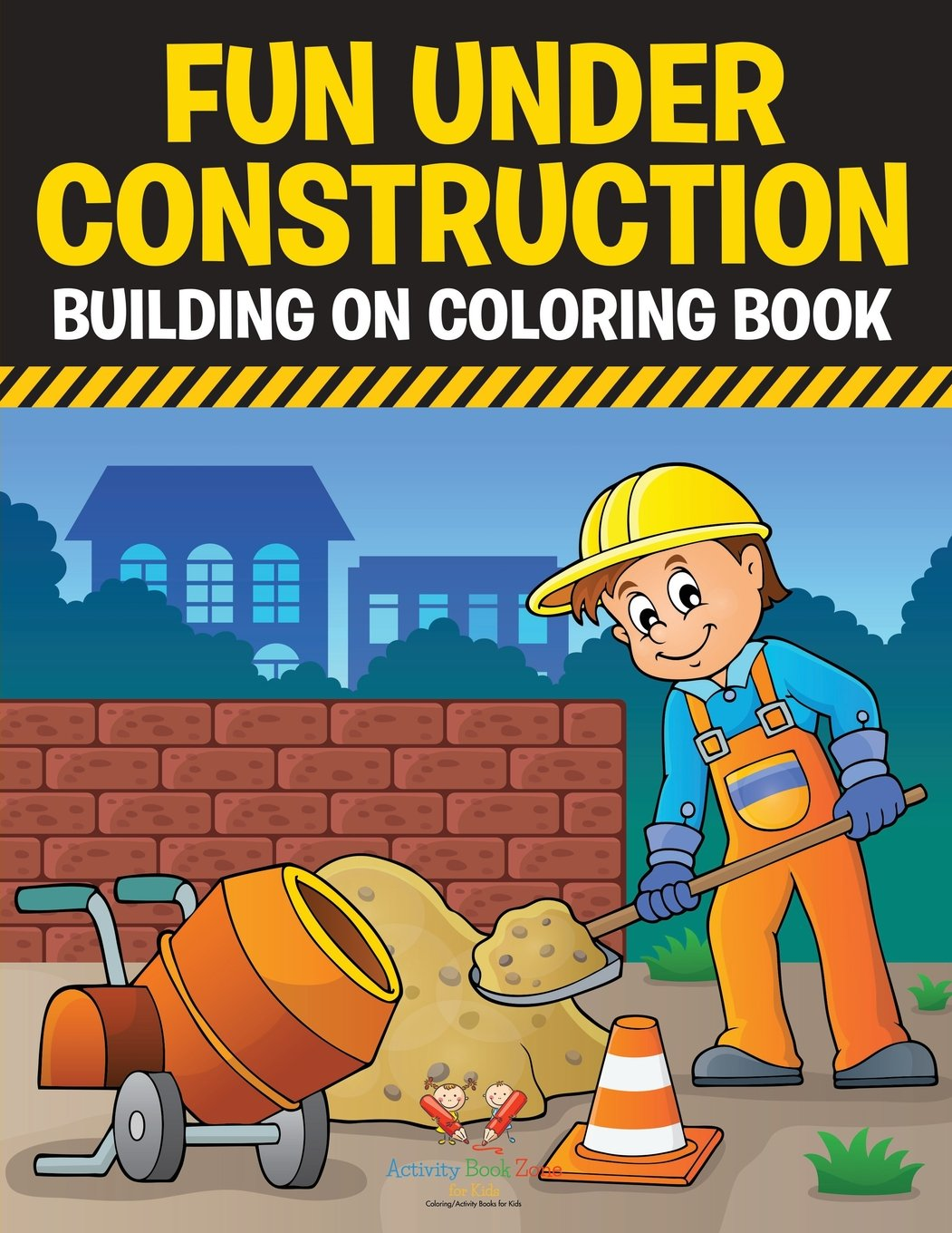 Fun Under Construction: Building on Coloring Book: Activity Book ...