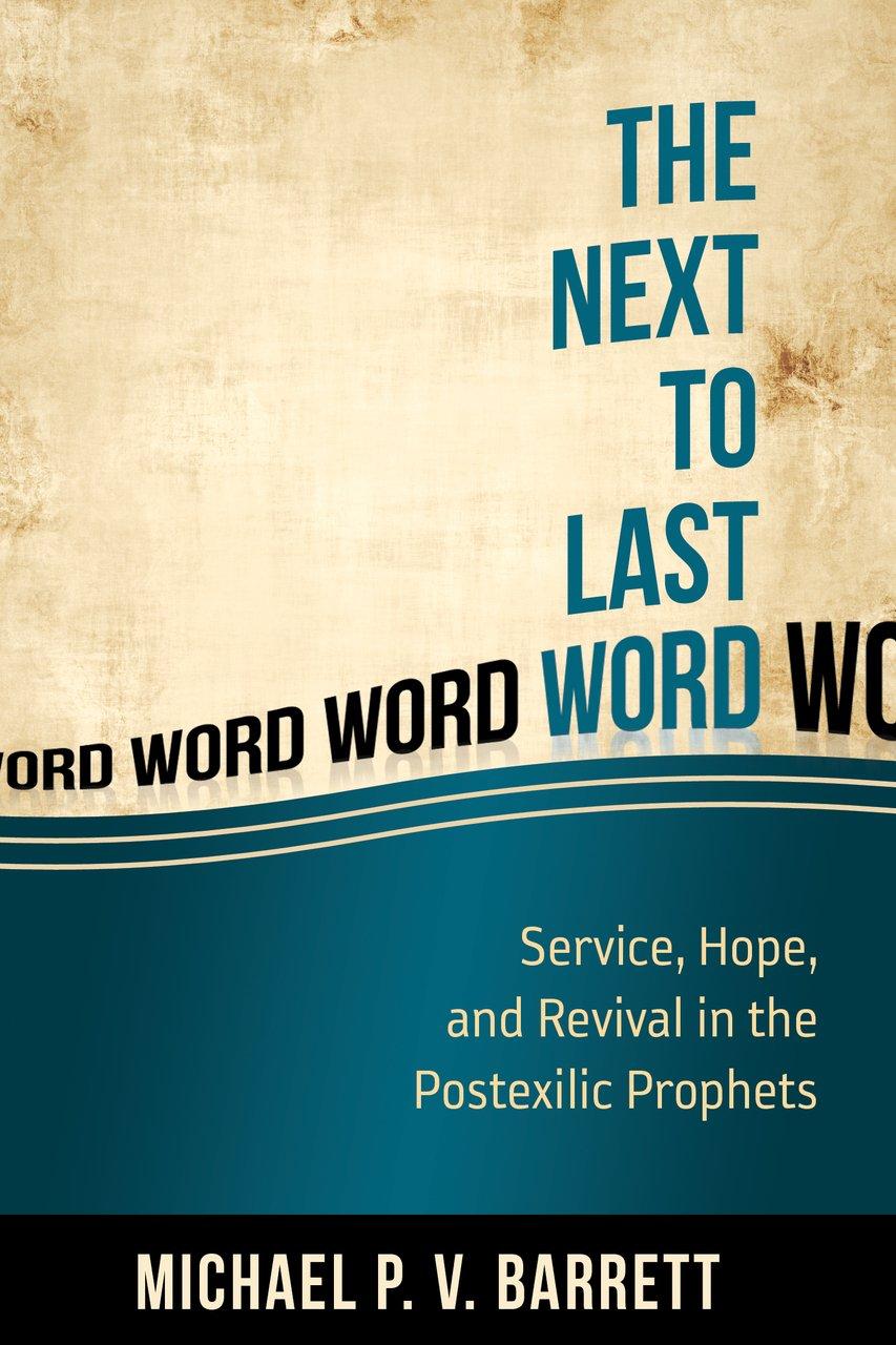 The Next To The Last Word: Service, Hope, And Revival In The Postexilic:  Michael P V Barrett: 9781601784278: Amazon: Books