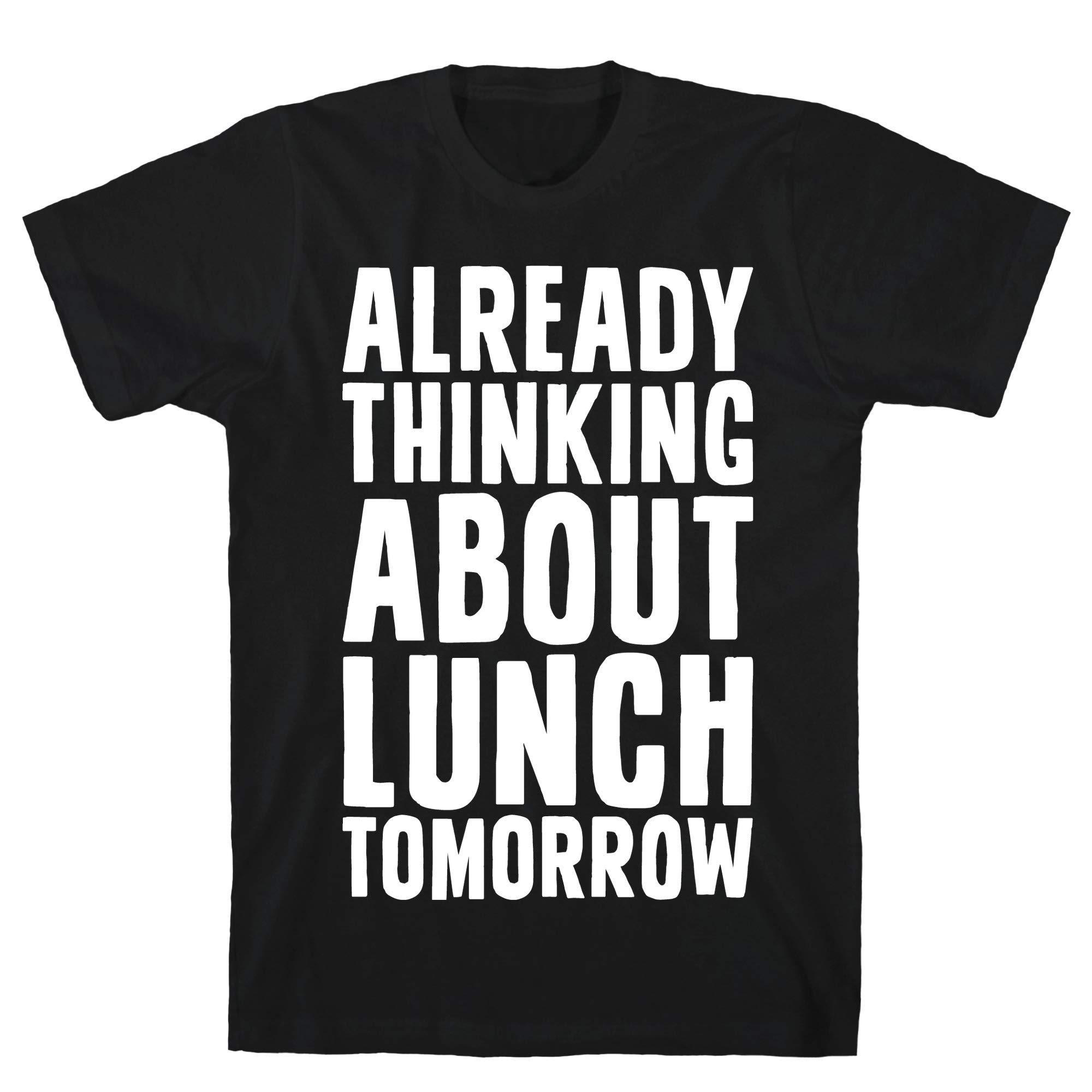 Already Thinking About Lunch Tomorrow Tee 3232 Shirts