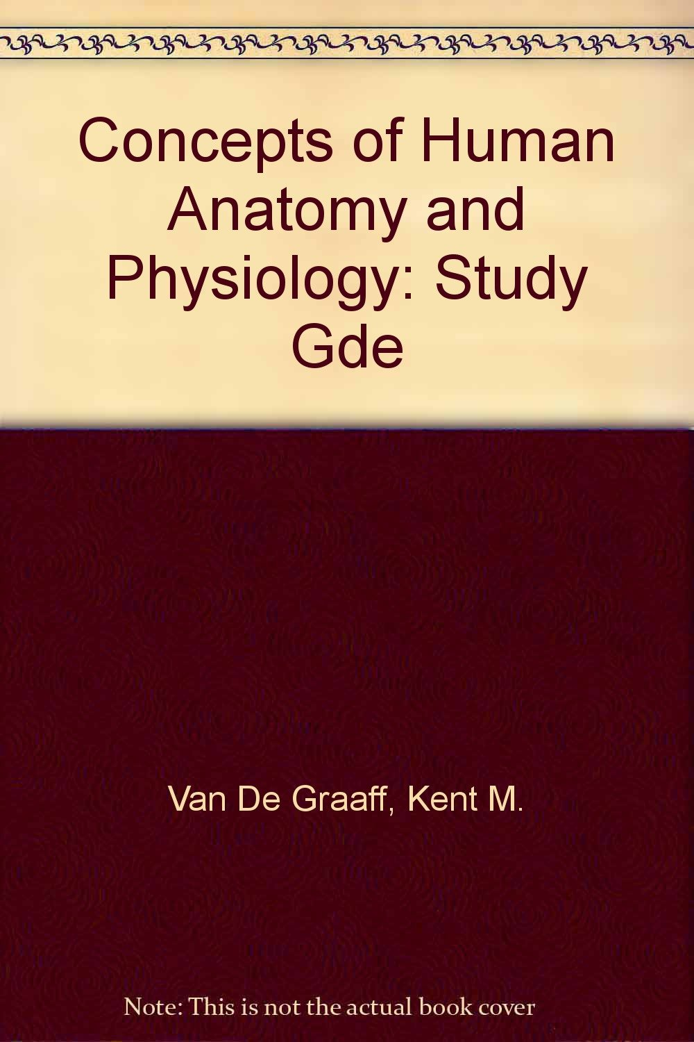 Concepts Of Human Anatomy And Physiology Study Gde Kent M Van De