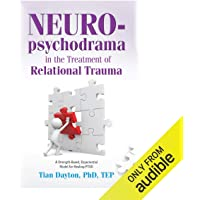 Neuro-Psychodrama in the Treatment of Relational Trauma: A Strength-Based, Experiential Model for Healing PTSD