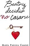 Beatriz decidió no casarse (Spanish Edition)
