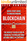 BLOCKCHAIN: Quick Start Guide to Understanding Blockchain, the Biggest Revolution in Financial Technology and Beyond Since the Internet (English Edition)