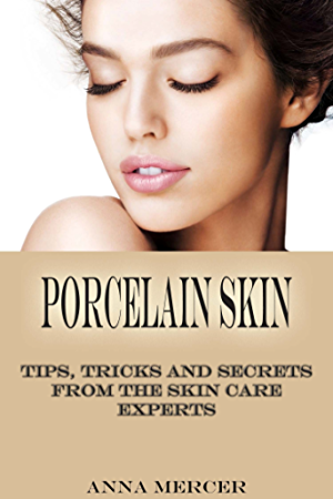 Porcelain Skin: Tips; Tricks and Secrets From The Skin Care Experts For Acne Cure