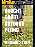 Caught Short: Outdoor Peeing (Golden Showers, Public)