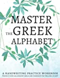 Master the Greek Alphabet, A Handwriting Practice Workbook: Perfect your calligraphy skills and dominate the Hellenic…