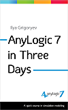 AnyLogic 7 in Three Days: A Quick Course in Simulation Modeling (English Edition)