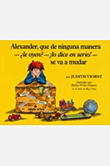Alexander, que de ninguna manera-le oyen?-!lo dice en serio!-se va a mudar (Alexander, Who's Not (Do You Hear Me? I Mean It) Going to Move: (Alexander, ... I Mean It) Going To Move) (Spanish Edition) Kindle Edition