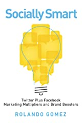 Socially Smart: Twitter Plus Facebook, Marketing Multipliers And Brand Boosters Kindle Edition
