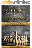 Chess for Beginners: The Ultimate Step-By-Step Guide to Learn How to Play Chess with The Most Effective Strategies and Start Winning