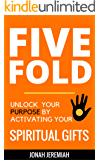 The Five Fold: Unlock Your Purpose by Activating Your Spiritual Gifts