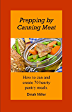 Prepping by Canning Meat:  How to can and create 70 hearty pantry meals.
