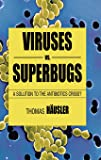 Viruses Vs. Superbugs: A Solution to the Antibiotics Crisis? (Macmillan Science)