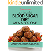 The Essential Blood Sugar Diet Meals For One: A Quick Start Guide To Cooking On The Blood Sugar Diet. Over 80 Easy And…