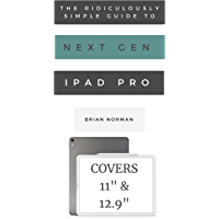 """The Ridiculously Simple Guide to the Next Generation iPad Pro: A Practical Guide to Getting Started with the New 11"""" and 12.3"""" iPad Pro"""