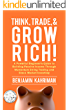 Think, Trade, and Grow Rich! Investing: Investing Books for Beginners: Stock Market Investing for Beginners with the Most Powerful of Trading Strategies ... Forex, and More! Series Book 1)