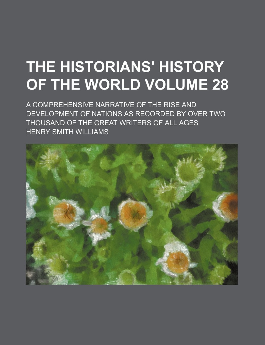 Download The historians' history of the world Volume 28 ; a comprehensive narrative of the rise and development of nations as recorded by over two thousand of the great writers of all ages pdf epub