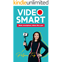 Video Smart: Make smartphone videos like a pro book cover