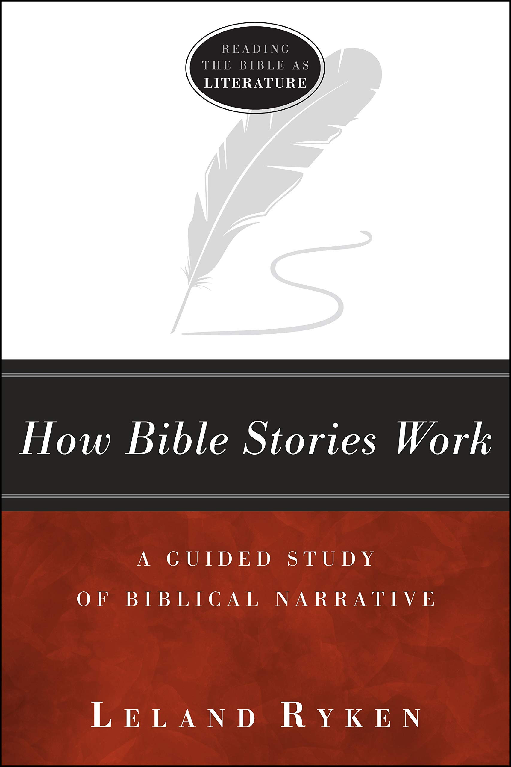 How Bible Stories Work: A Guided Study of Biblical Narrative (Reading the  Bible As Literature): Leland Ryken: 9781941337363: Amazon.com: Books