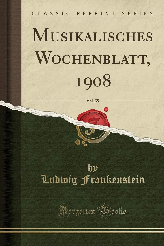 Musikalisches Wochenblatt, 1908, Vol. 39 (Classic Reprint) (German Edition) pdf epub