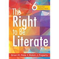 Right to Be Literate, The: 6 Essential Literacy Skills