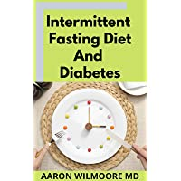 INTERMITTENT FASTING DIET AND DIABETES: All You Need To Know About Intermittent...