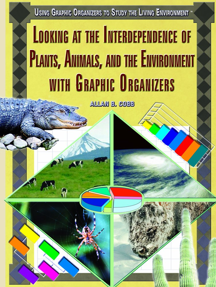 Read Online Looking at the Interdependence of Plants, Animals, And the Environment With Graphic Organizers (Using Graphic Organizers to Study the Living Environment) pdf