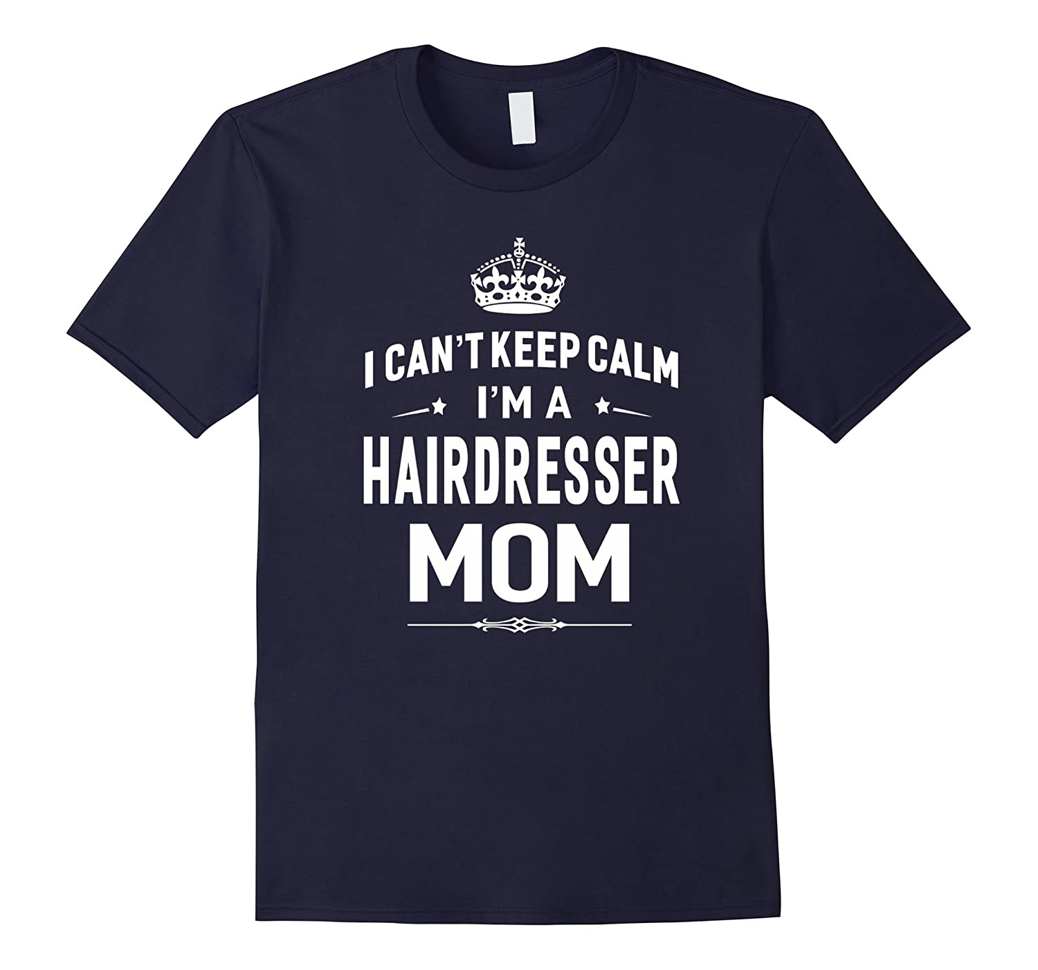 I Cant Keep Calm Im A Hairdresser Mom T-shirt Women Gift-TD