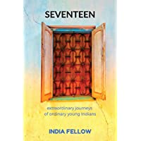 Seventeen: Extraordinary Journeys of Ordinary Young Indians