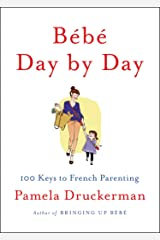 Bébé Day by Day: 100 Keys to French Parenting Kindle Edition