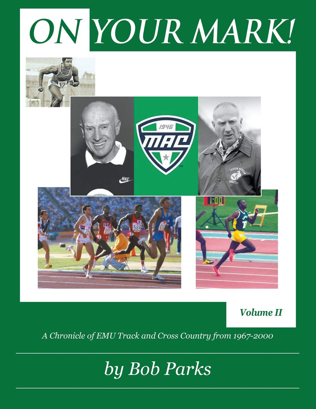 ON YOUR MARK!: A Chronicle of EMU Track and Cross Country from 1967 to 2000 Volume II by Outskirts Press
