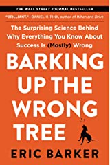 Barking Up the Wrong Tree: The Surprising Science Behind Why Everything You Know About Success Is (Mostly) Wrong Kindle Edition