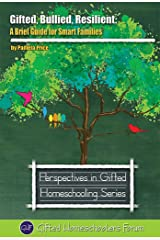 Gifted, Bullied, Resilient: A Brief Guide for Smart Families (Perspectives in Gifted Homeschooling Book 7) Kindle Edition