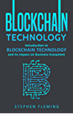 Blockchain Technology: Introduction to Blockchain Technology and its impact on Business Ecosystem