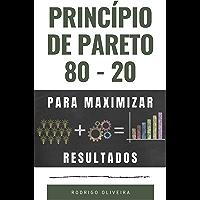 Princípio de Pareto 80/20: Para Maximizar os Resultados (trabalhe menos e faça mais - 20% das causas resolvem 80% dos…