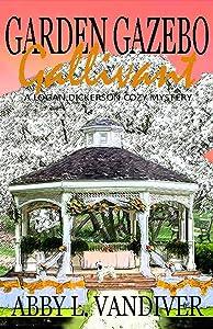 Garden Gazebo Gallivant (A Logan Dickerson Cozy Book 5)