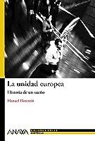 La Unidad Europea: Historia De Un Sueño