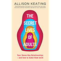 The Secret Lives of Adults: Your Seven Key Relationships – and how to make them work