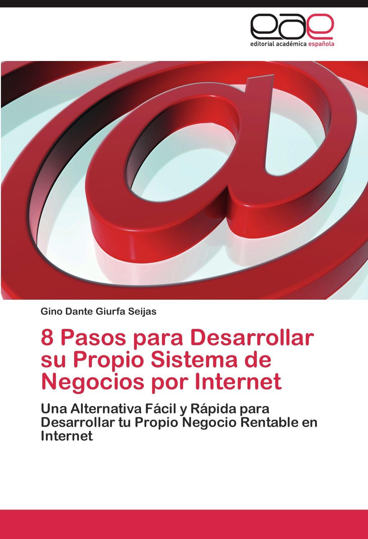 8 Pasos Para Desarrollar Su Propio Sistema de Negocios Por Internet: Amazon.es: Gino Dante Giurfa Seijas: Libros