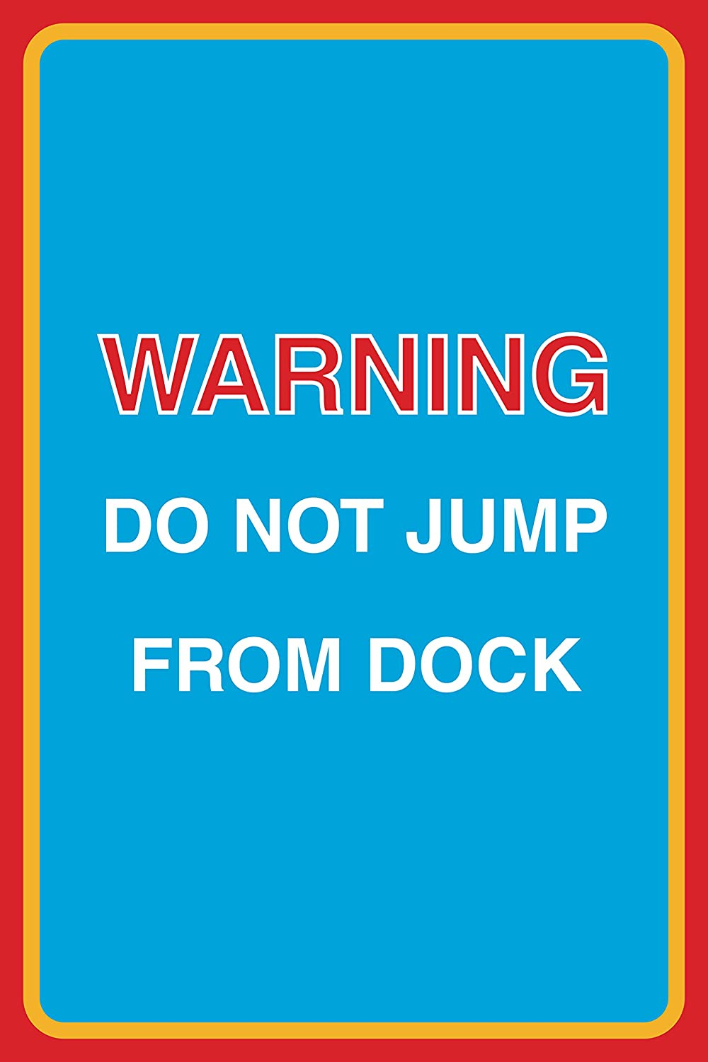 Warning Do Not Jump From Dock Print Lake Pond Ocean Water Large Public Notice Sign Aluminum Metal 12x18 4 Pack