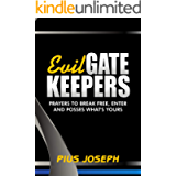 Evil Gatekeepers: Prayers to Break Free, Enter and Possess what's Yours