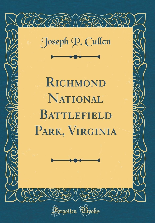 Richmond National Battlefield Park, Virginia (Classic Reprint) PDF