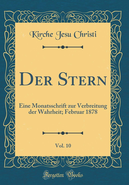 Der Stern, Vol. 10: Eine Monatsschrift Zur Verbreitung Der Wahrheit; Februar 1878 (Classic Reprint)