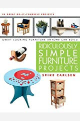 Ridiculously Simple Furniture Projects: Great Looking Furniture Anyone Can Build Kindle Edition