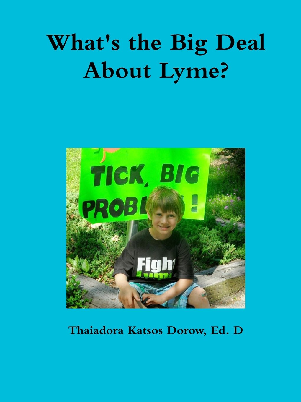 What's the Big Deal About Lyme? Understanding the Complexities of Lyme Disease in Adults and Children; a Handbook for Families PDF