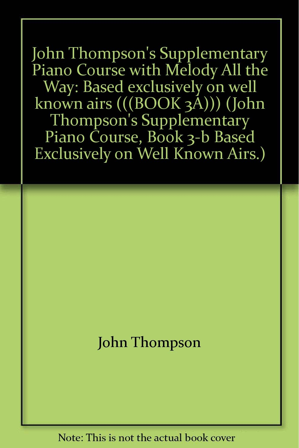 john thompsons supplementary piano course with melody all the way based exclusively on well known airs book 3a john thompsons supplementary piano course book 3 b based exclusively on well known airs