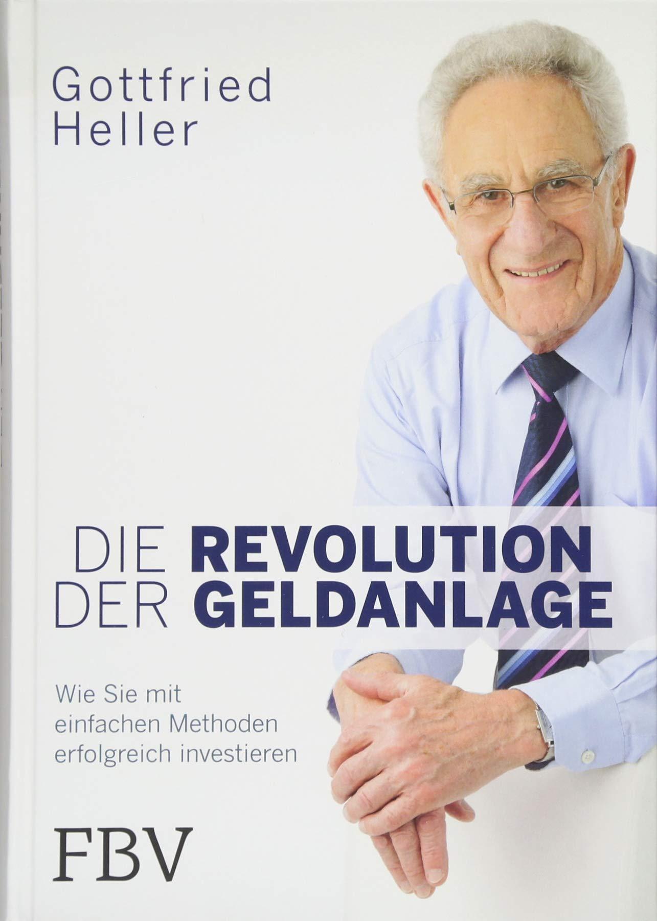 Die Revolution der Geldanlage: Wie Sie mit einfachen Methoden erfolgreich investieren Gebundenes Buch – 26. Februar 2018 Gottfried Heller FinanzBuch Verlag 3959720785 Kapitalanlage