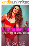 Fooling Around: First Time Feminization