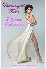 Feminized Men: An 8 Story Collection of LGBT, First Time Feminization, New-Adult,  Romances Kindle Edition